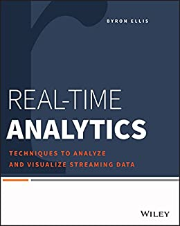 Real-Time Analytics: Techniques to Analyze and Visualize Streaming Data par [Ellis, Byron]