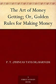 The Art of Money Getting; Or, Golden Rules for Making Money (English Edition) par [Barnum, P. T. (Phineas Taylor)]