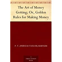 The Art of Money Getting; Or, Golden Rules for Making Money (English Edition)