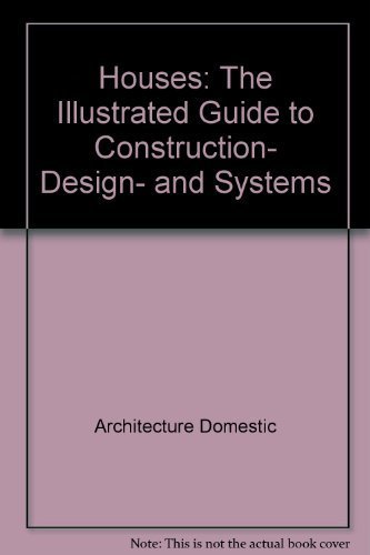 Houses: The Illustrated Guide to Construction- Design- and Systems par Architecture Domestic