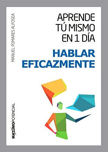 Hablar Eficazmente (Aprende tú mismo en un día) por Manuel Pomares Alfosea