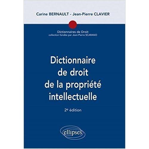 Dictionnaire de Droit de la Propriété Intellectuelle de Carine Bernault,Jean-Pierre Clavier ( 13 janvier 2015 )