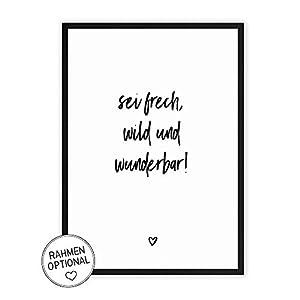 sei frech, wild und wunderbar! Kunstdruck auf wunderbarem HahnemühlePapier DIN A4 -ohne Rahmen- schwarz-weißes Bild Poster zur Deko im Büro/Wohnung/als Geschenk Mitbringsel zum Geburtstag etc.