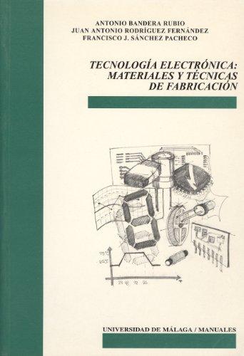 Tecnología Electrónica: Materiales y técnicas de fabricación (Manuales) por Antonio Bandera Rubio