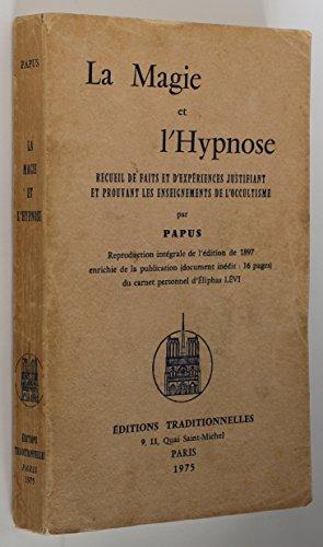 La Magie et l'hypnose : Recueil de faits et d'expériences justifiant et prouvant les enseignements de l'occultisme par Gérard Encausse