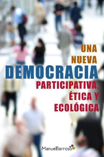 Una Nueva Democracia: Participativa, Ética y Ecológica por Manuel Barroso