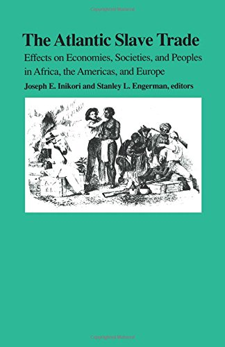 The Atlantic Slave Trade: Effects on Economies, Societies and Peoples in Africa, the Americas, and Europe
