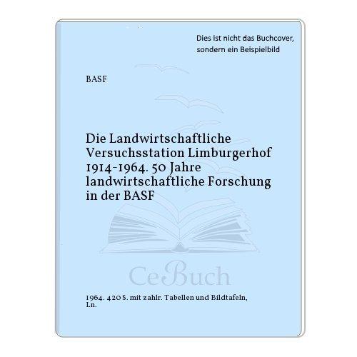 Die Landwirtschaftliche Versuchsstation Limburgerhof 1914-1964. 50 Jahre landwirtschaftliche Forschung in der BASF