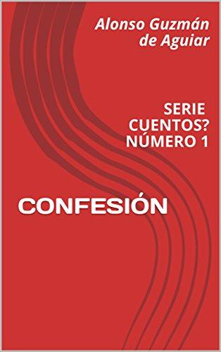 CONFESIÓN: SERIE CUENTOS? NÚMERO 1 por Alonso Guzmán de Aguiar