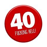 40th Birthday Badge Age 40 Today 76mm Pin Button Funny Novelty Gift Him & Her