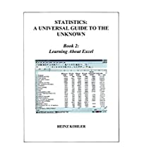 Learning About Excel (Statistics: A Universal Guide to the Unknown Book 2) (English Edition)