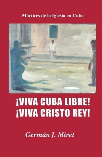 ¡Viva Cuba Libre! ¡Viva Cristo Rey!: Mártires de la Iglesia en Cuba