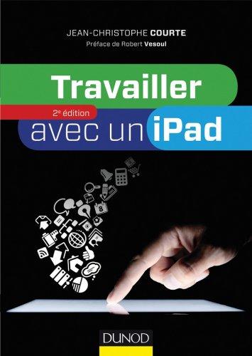 Travailler avec un iPad - 2e édition (Hors Collection) par Jean-Christophe Courte