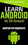 Android: Android Programming And Android App Development For Beginners (Learn How To Program Android Apps, How To Develop Android Applications Through Java Programming, Android For Dummies)