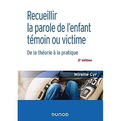 Recueillir la parole de l'enfant témoin ou victime - 2e éd. - De la théorie à la pratique