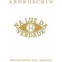 Na Luz da Verdade - Mensagem do Graal (Portuguese Edition)