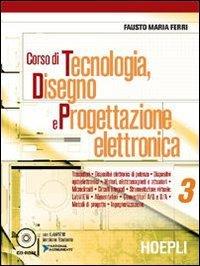 Corso di tecnologia, disegno e progettazione elettronica. Per le Scuole: 3