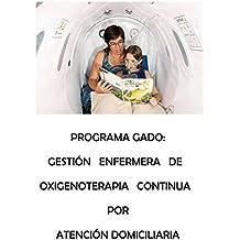 PROGRAMA GADO: GESTIÓN ENFERMERA DE OXIGENOTERAPIA CONTINUA POR ATENCIÓN DOMICILIARIA (Spanish Edition)