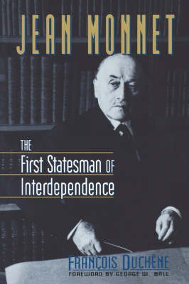 jean-monnet-the-first-statesman-of-interdependence-by-francois-duchene-published-march-1996