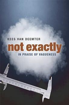 Not Exactly: In Praise of Vagueness von [van Deemter, Kees]