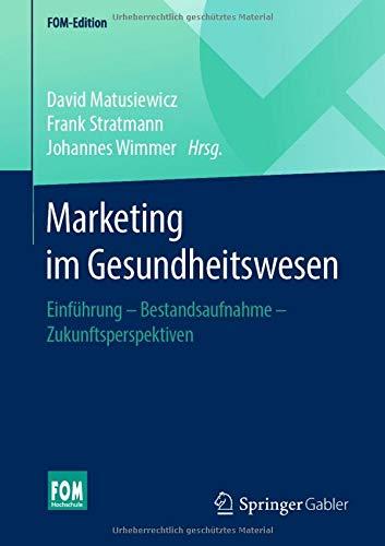 Marketing im Gesundheitswesen: Einführung - Bestandsaufnahme - Zukunftsperspektiven (FOM-Edition)