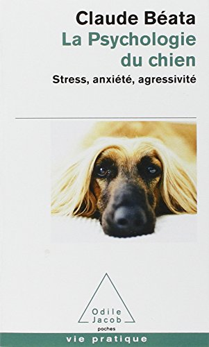 La Psychologie du chien : Stress, anxiété, agressivité par Claude Beata