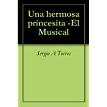 Una hermosa princesita -El Musical (Puros Cuentos nº 2)