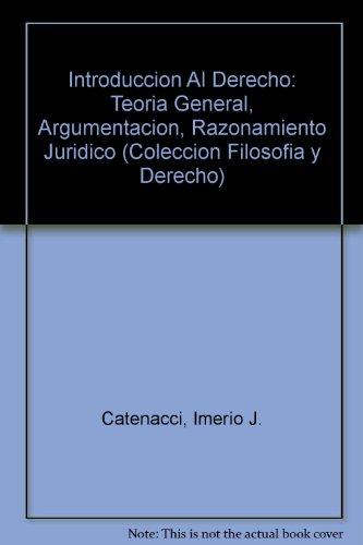 Introduccion Al Derecho: Teoria General, Argumentacion, Razonamiento Juridico (Coleccion Filosofia y Derecho)