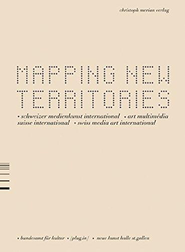 Mapping New Territories: Schweizer Medienkusnst International /Art Multimédia International /Swiss Media Art International