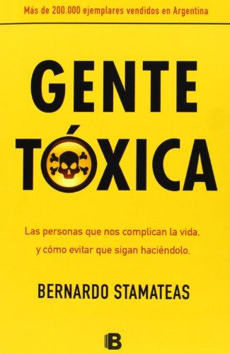 Gente Toxica: Las Personas Que Nos Complican la Vida, y Como Evitar Que Sigan Haciendolo = Toxic People (No Ficcion Divulgacion)