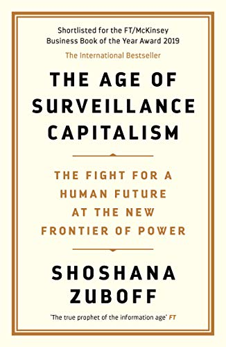 The Age of Surveillance Capitalism: The Fight for a Human Future at the New Frontier of Power: Barack Obama's Books of 2019 (English Edition)