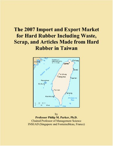 The 2007 Import and Export Market for Hard Rubber Including Waste, Scrap, and Articles Made from Hard Rubber in Taiwan