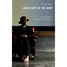 Landscape of the Now: A Topography of Movement Improvisation (English Edition)