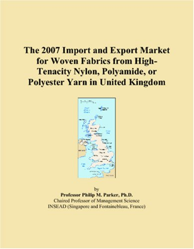 The 2007 Import and Export Market for Woven Fabrics from High-Tenacity Nylon, Polyamide, or Polyester Yarn in United Kingdom (Nylon Parker)