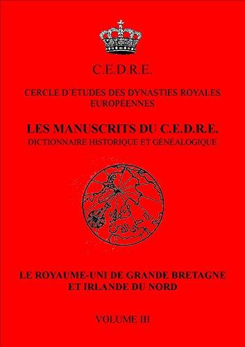 Les manuscrits du CEDRE - dictionnaire historique et genealogique - Le Royaume Uni de Grande Bretagne et Irlande du Nord volume 3
