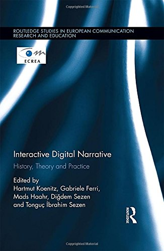 Interactive Digital Narrative: History, Theory and Practice (Routledge Studies in European Communication Research and Education)