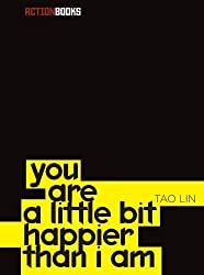 you are a little bit happier than i am by Tao Lin (2006-11-30)