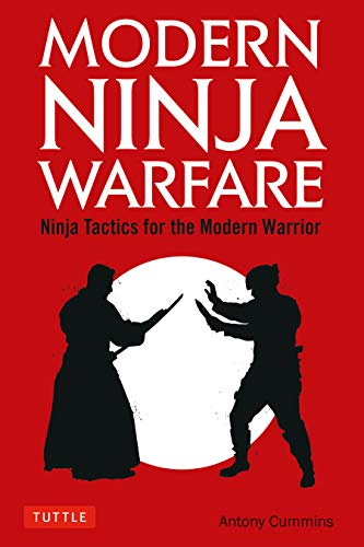 Modern Ninja Warfare: Ninja Tactics for the Modern Warrior ...