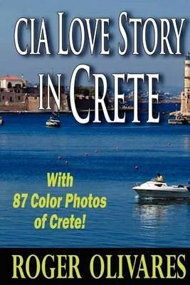 [(CIA Love Story in Crete)] [By (author) MR Roger P Olivares] published on (August, 2012)