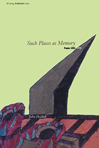 Such Places as Memory: Poems 1953-1996: Poems 1953-96 (Writing Architecture) por John Hejduk