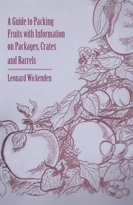 a-guide-to-packing-fruits-with-information-on-packages-crates-and-barrels-by-author-leonard-wickende