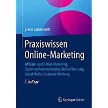Praxiswissen Online-Marketing: Affiliate- und E-Mail-Marketing, Suchmaschinenmarketing, Online-Werbung, Social Media, Facebook-Werbung