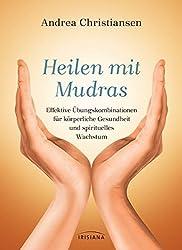 Heilen mit Mudras: Effektive Übungskombinationen für körperliche Gesundheit und spirituelles Wachstum