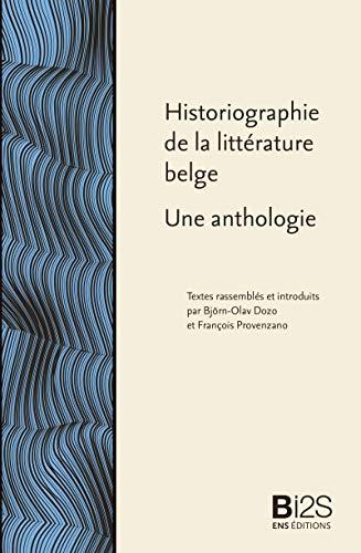 Historiographie de la littérature belge: Une anthologie (Bibliothèque idéale des sciences sociales) par François Provenzano