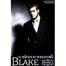 Au service du surnaturel - Saison 2 : BLAKE - Épisode 3