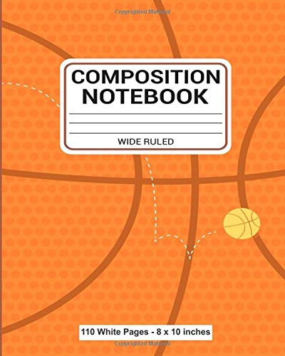 Composition Notebook Wide Ruled 110 White Pages 8x10 inches: Basketball Diary Composition Journal Notebook | For Teens Boys Girls Students Teachers ... | Back to School | Wide Ruled Lined Pages