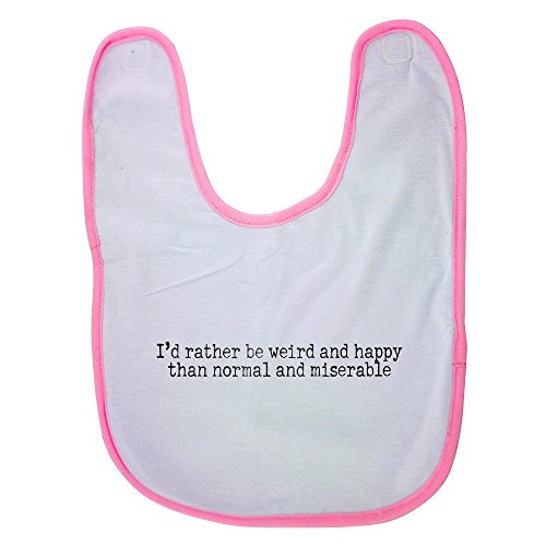 Pink baby bib with I'd rather be weird and happy than normal and miserable