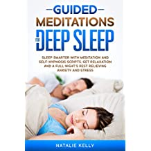 Guided Meditations for Deep Sleep: Sleep Smarter With Meditation and Self-Hypnosis Scripts, Get Relaxation and a Full Night's Rest Relieving Anxiety and Stress (English Edition)