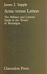 Arms Versus Letters: The Military and Literary Ideals in the 'Essais' of Montaigne