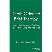 Depth Oriented Brief Therapy: How to Be Brief When You Were Trained to Be Deep and Vice Versa by Bruce Ecker (1995-10-20)